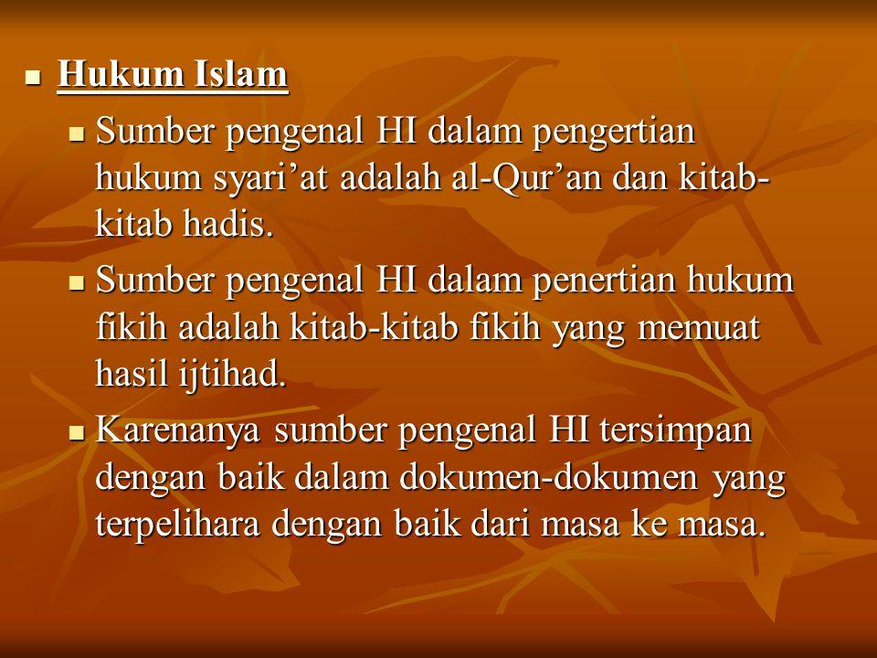 Hukum Islam Hukum Islam Sumber pengenal HI dalam pengertian hukum syari'at adalah al-Qur'an dan kitab- kitab hadis. Sumber pengenal HI dalam pengertia