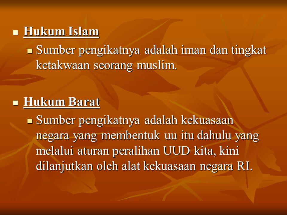 Hukum Islam Hukum Islam Sumber pengikatnya adalah iman dan tingkat ketakwaan seorang muslim. Sumber pengikatnya adalah iman dan tingkat ketakwaan seor