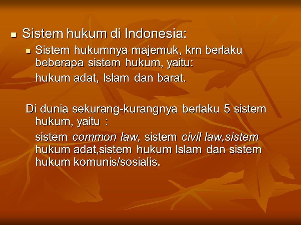 Sistem hukum di Indonesia: Sistem hukum di Indonesia: Sistem hukumnya majemuk, krn berlaku beberapa sistem hukum, yaitu: Sistem hukumnya majemuk, krn