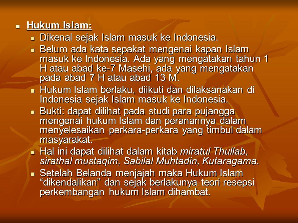 Hukum Islam : Hukum Islam : Dikenal sejak Islam masuk ke Indonesia. Dikenal sejak Islam masuk ke Indonesia. Belum ada kata sepakat mengenai kapan Isla