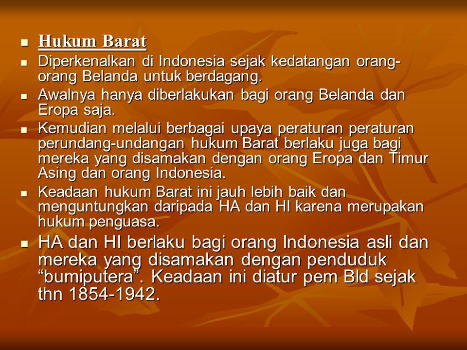 Hukum Barat Hukum Barat Diperkenalkan di Indonesia sejak kedatangan orang- orang Belanda untuk berdagang. Diperkenalkan di Indonesia sejak kedatangan