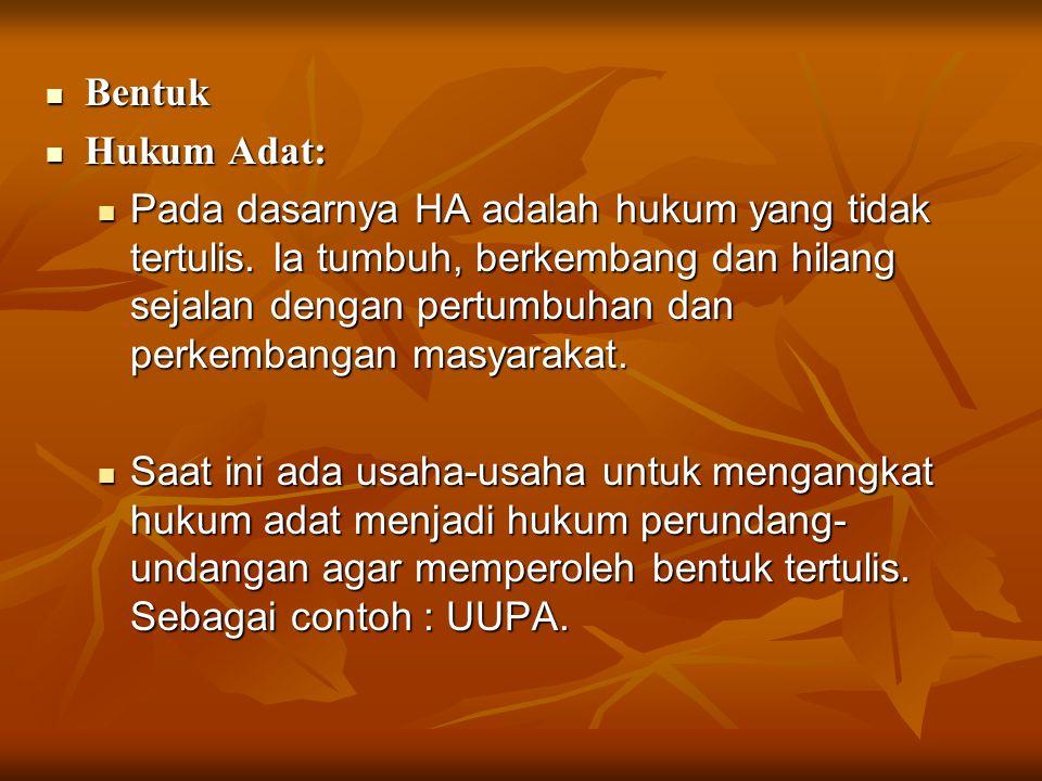Hukum Islam Hukum Islam Bentuknya juga tidak tertulis, artinya HI tidak tertulis dalam peraturan perundang-undangan.