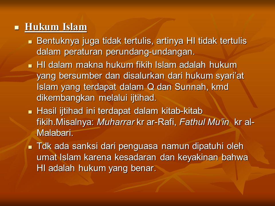 Hukum Islam Hukum Islam Bentuknya juga tidak tertulis, artinya HI tidak tertulis dalam peraturan perundang-undangan. Bentuknya juga tidak tertulis, ar