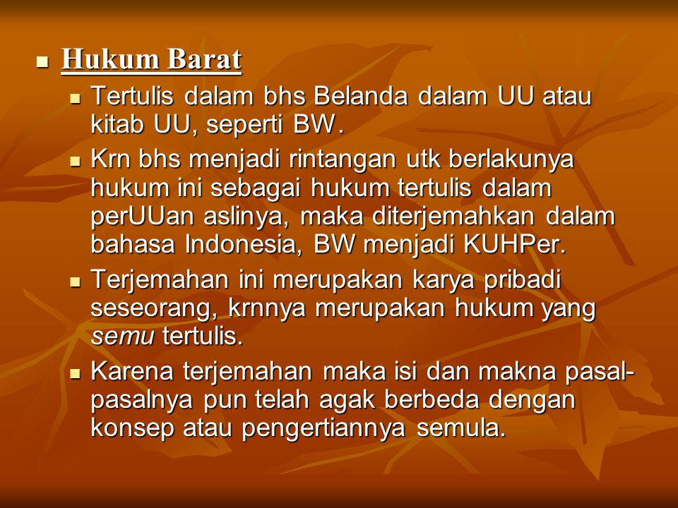 Hukum Barat Hukum Barat Tertulis dalam bhs Belanda dalam UU atau kitab UU, seperti BW. Tertulis dalam bhs Belanda dalam UU atau kitab UU, seperti BW.
