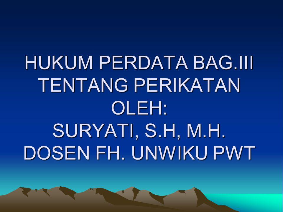 HUKUM PERDATA BAG.III TENTANG PERIKATAN OLEH: SURYATI, S.H, M.H. DOSEN FH. UNWIKU PWT