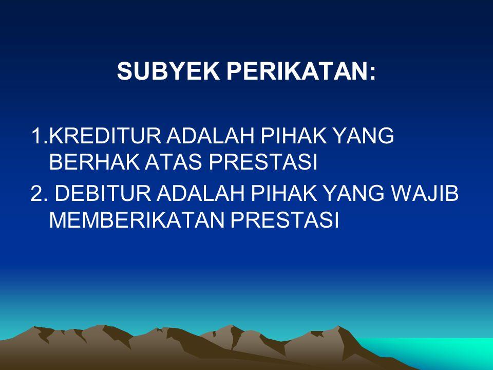 SUBYEK PERIKATAN: 1.KREDITUR ADALAH PIHAK YANG BERHAK ATAS PRESTASI 2.