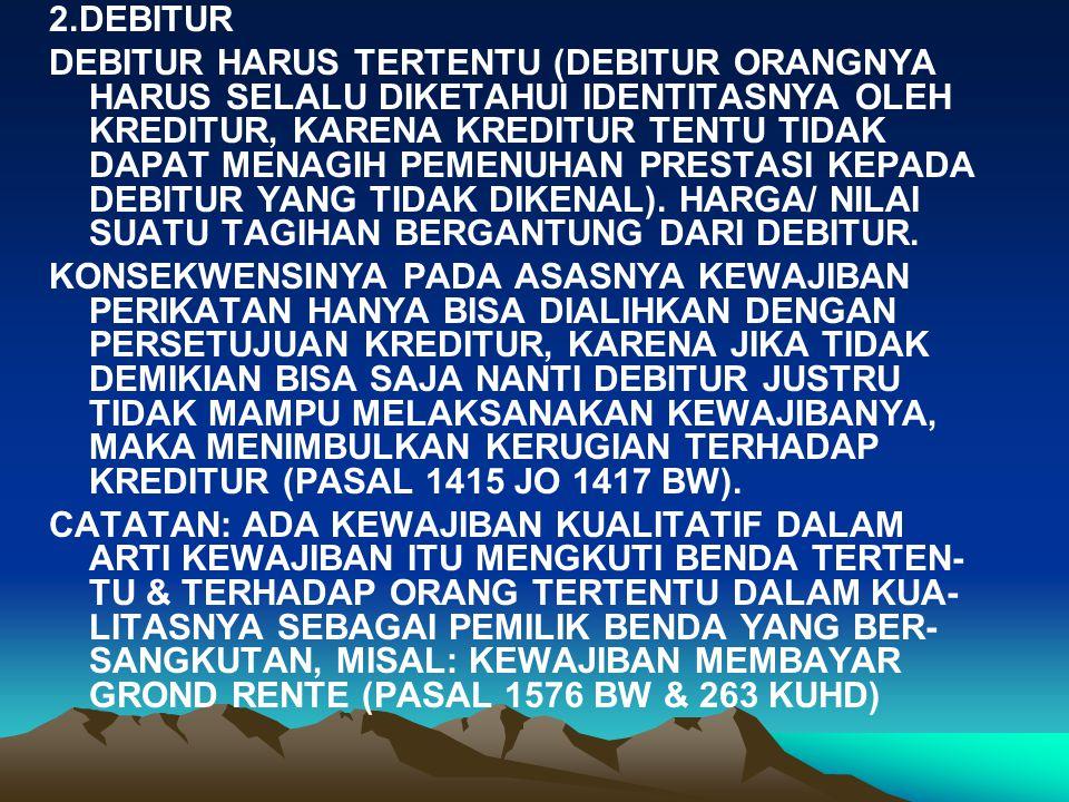 2.DEBITUR DEBITUR HARUS TERTENTU (DEBITUR ORANGNYA HARUS SELALU DIKETAHUI IDENTITASNYA OLEH KREDITUR, KARENA KREDITUR TENTU TIDAK DAPAT MENAGIH PEMENUHAN PRESTASI KEPADA DEBITUR YANG TIDAK DIKENAL).