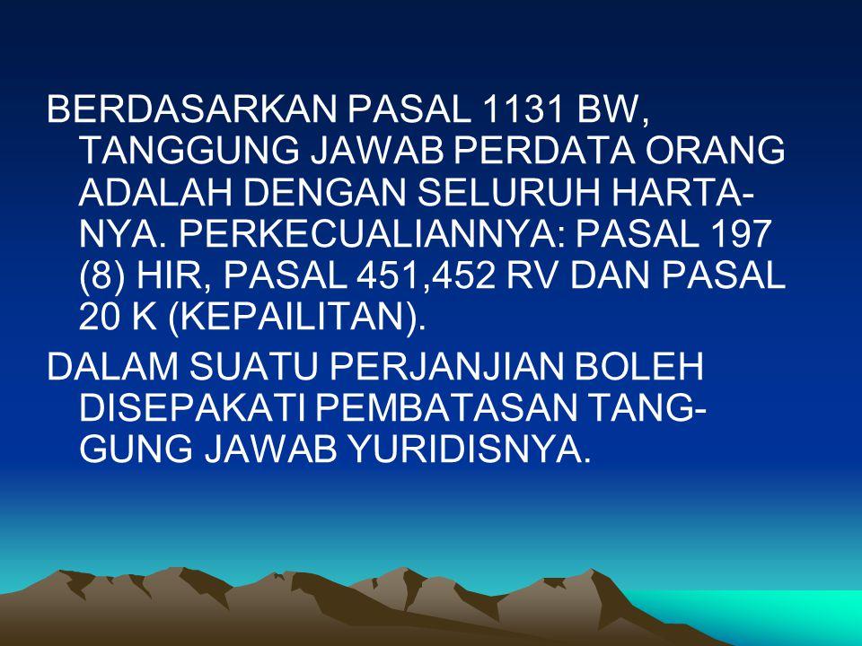 BERDASARKAN PASAL 1131 BW, TANGGUNG JAWAB PERDATA ORANG ADALAH DENGAN SELURUH HARTA- NYA.