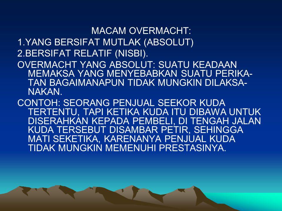 MACAM OVERMACHT: 1.YANG BERSIFAT MUTLAK (ABSOLUT) 2.BERSIFAT RELATIF (NISBI).