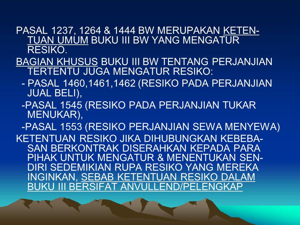 PASAL 1237, 1264 & 1444 BW MERUPAKAN KETEN- TUAN UMUM BUKU III BW YANG MENGATUR RESIKO.
