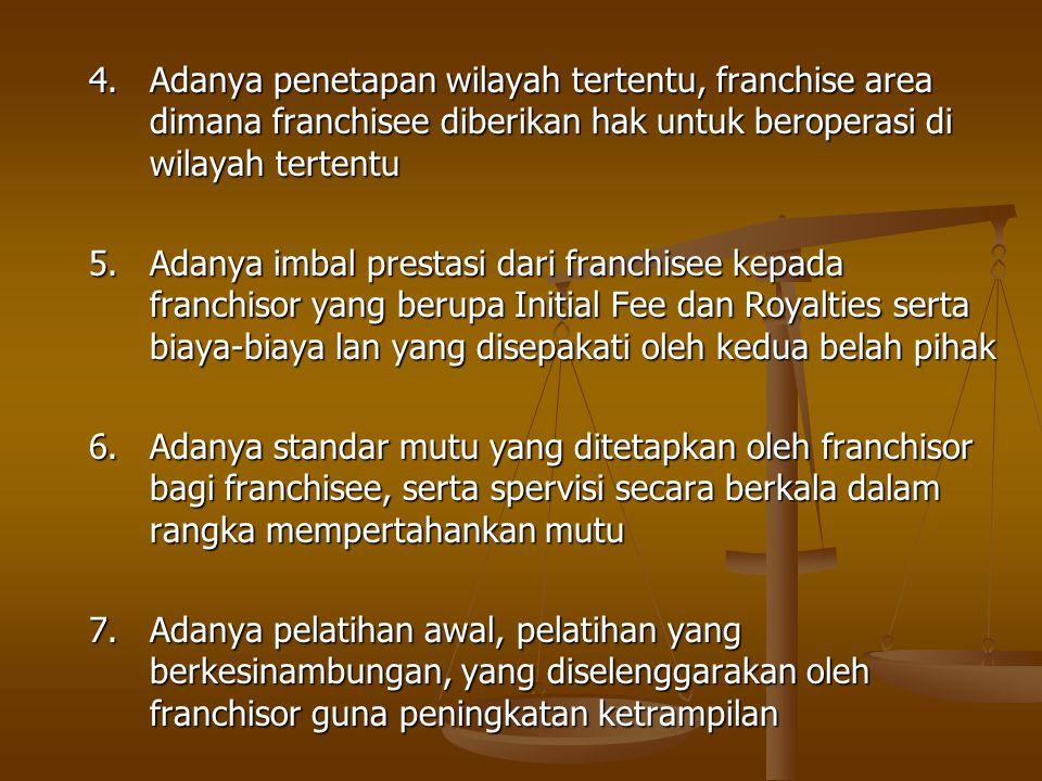 4.Adanya penetapan wilayah tertentu, franchise area dimana franchisee diberikan hak untuk beroperasi di wilayah tertentu 5.Adanya imbal prestasi dari