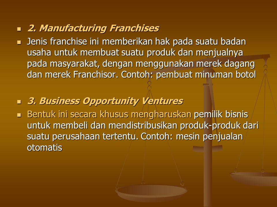 2. Manufacturing Franchises 2. Manufacturing Franchises Jenis franchise ini memberikan hak pada suatu badan usaha untuk membuat suatu produk dan menju