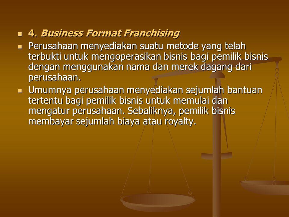 4. Business Format Franchising 4. Business Format Franchising Perusahaan menyediakan suatu metode yang telah terbukti untuk mengoperasikan bisnis bagi
