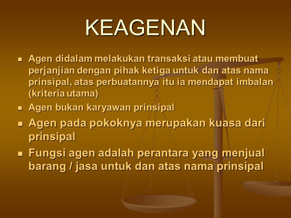 KEAGENAN Agen didalam melakukan transaksi atau membuat perjanjian dengan pihak ketiga untuk dan atas nama prinsipal, atas perbuatannya itu ia mendapat