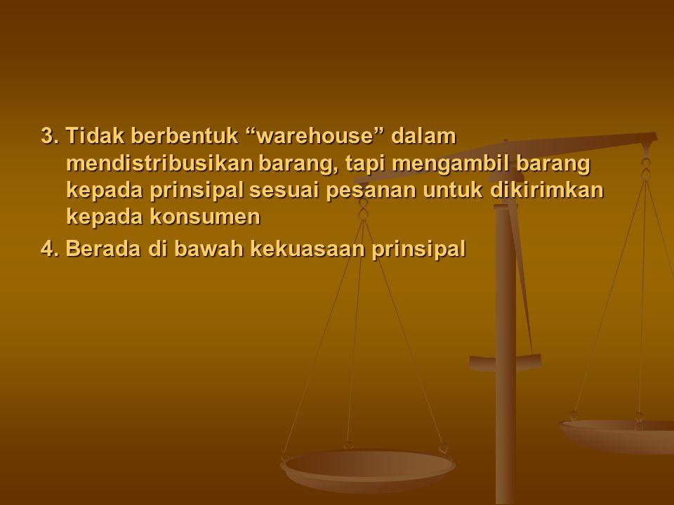 """3. Tidak berbentuk """"warehouse"""" dalam mendistribusikan barang, tapi mengambil barang kepada prinsipal sesuai pesanan untuk dikirimkan kepada konsumen 4"""