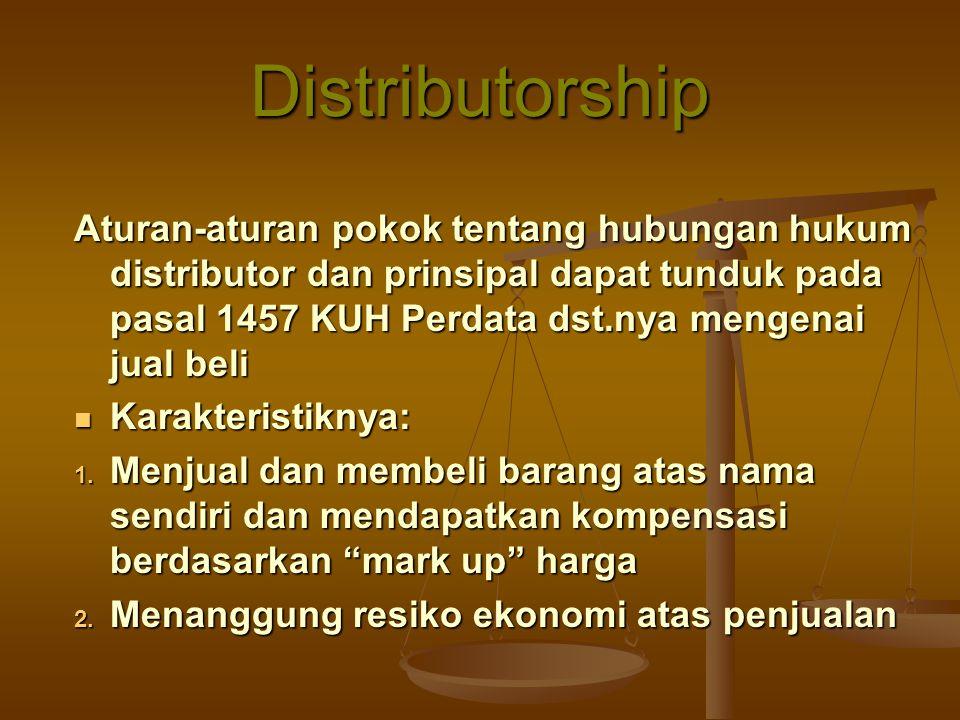 Distributorship Aturan-aturan pokok tentang hubungan hukum distributor dan prinsipal dapat tunduk pada pasal 1457 KUH Perdata dst.nya mengenai jual be