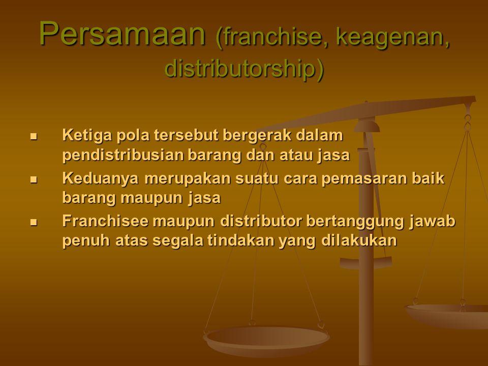Persamaan (franchise, keagenan, distributorship) Ketiga pola tersebut bergerak dalam pendistribusian barang dan atau jasa Ketiga pola tersebut bergera