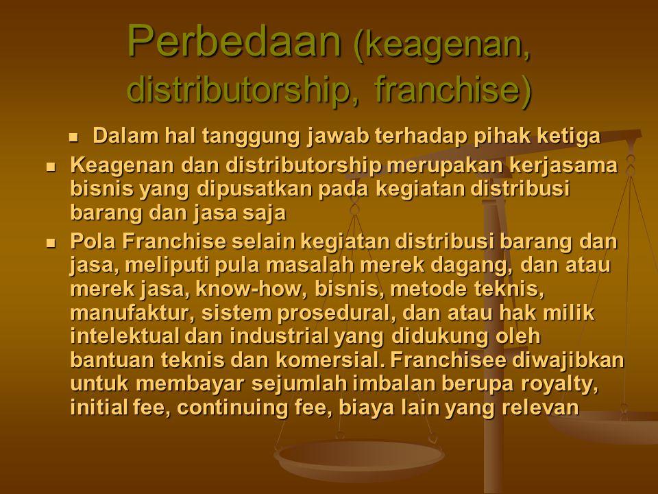 Perbedaan (keagenan, distributorship, franchise) Dalam hal tanggung jawab terhadap pihak ketiga Dalam hal tanggung jawab terhadap pihak ketiga Keagena