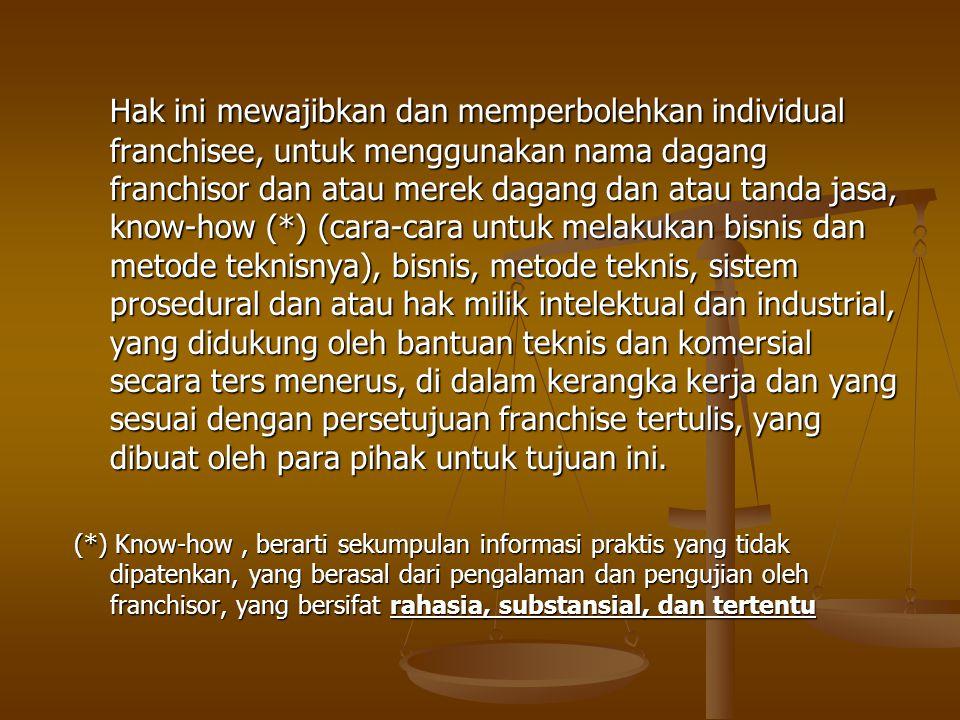 Hak ini mewajibkan dan memperbolehkan individual franchisee, untuk menggunakan nama dagang franchisor dan atau merek dagang dan atau tanda jasa, know-