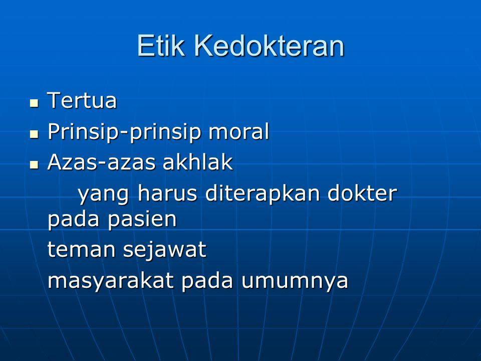 Etik Kedokteran Tertua Tertua Prinsip-prinsip moral Prinsip-prinsip moral Azas-azas akhlak Azas-azas akhlak yang harus diterapkan dokter pada pasien t