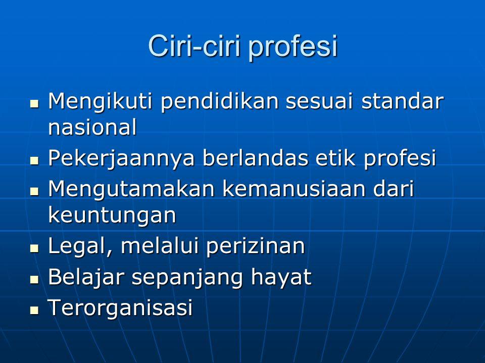 Ciri-ciri profesi Mengikuti pendidikan sesuai standar nasional Mengikuti pendidikan sesuai standar nasional Pekerjaannya berlandas etik profesi Pekerj