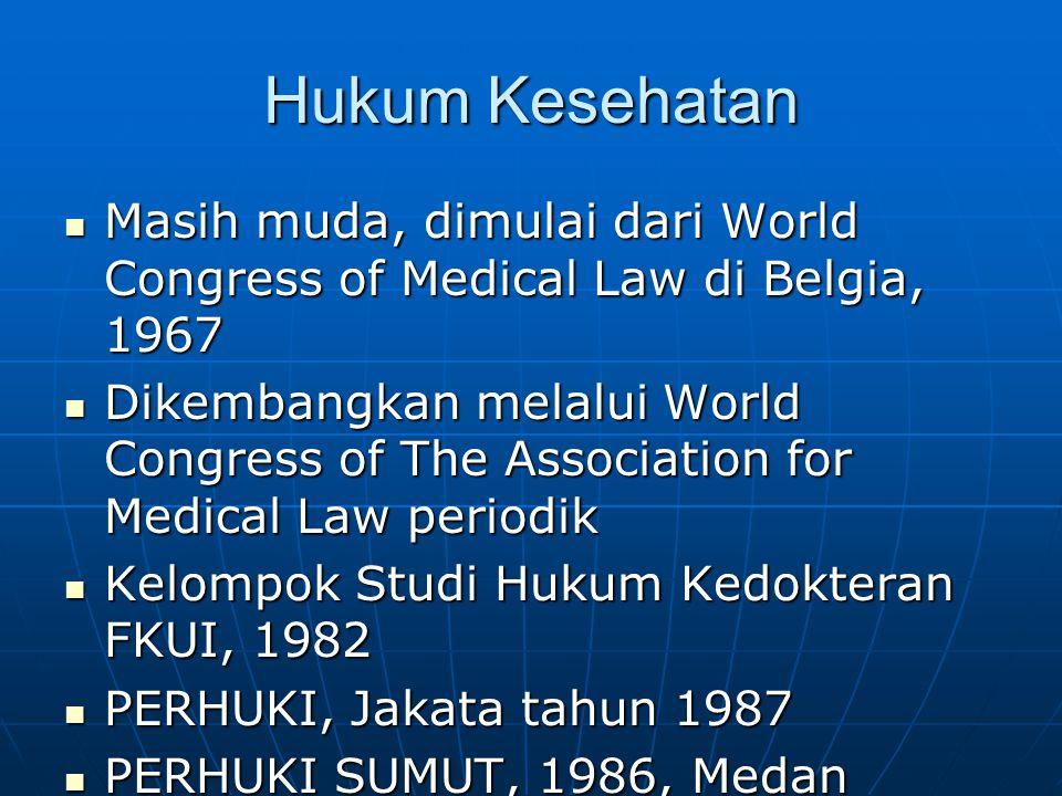 Hukum Kesehatan Masih muda, dimulai dari World Congress of Medical Law di Belgia, 1967 Masih muda, dimulai dari World Congress of Medical Law di Belgi