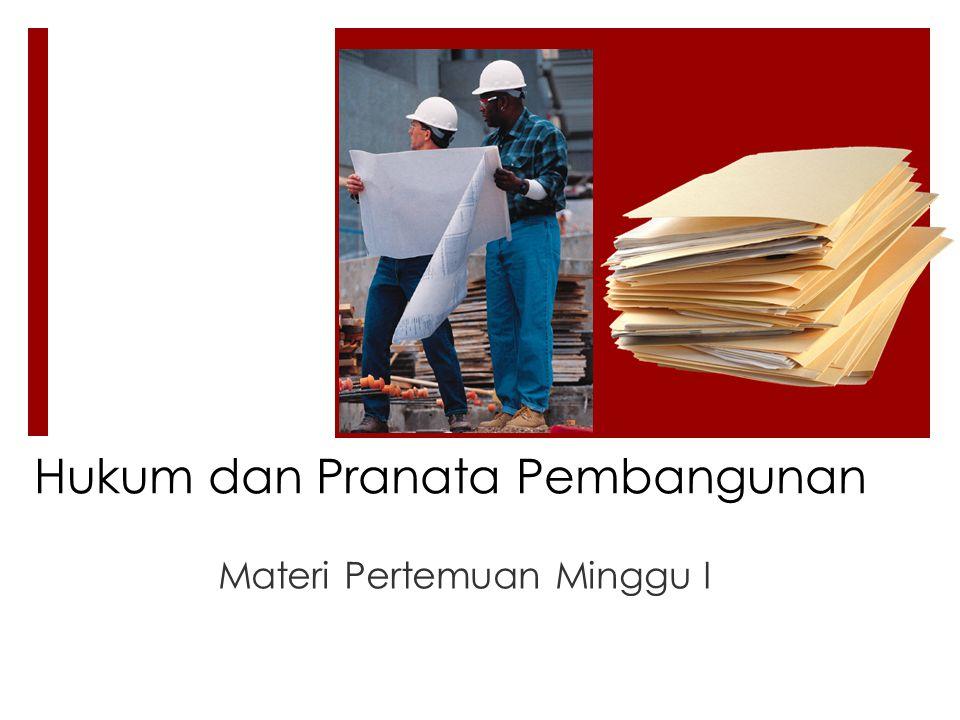 Hukum dan Pranata Pembangunan Materi Pertemuan Minggu I