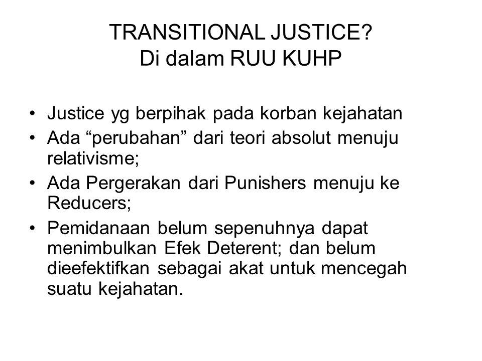 "TRANSITIONAL JUSTICE? Di dalam RUU KUHP Justice yg berpihak pada korban kejahatan Ada ""perubahan"" dari teori absolut menuju relativisme; Ada Pergeraka"