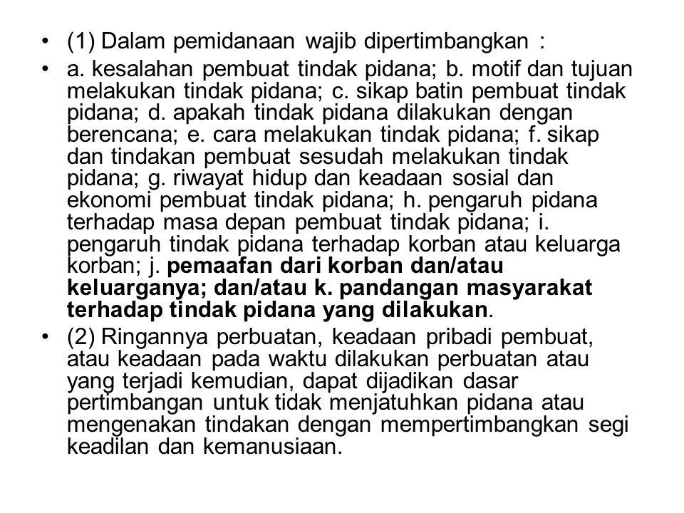 (1) Dalam pemidanaan wajib dipertimbangkan : a. kesalahan pembuat tindak pidana; b. motif dan tujuan melakukan tindak pidana; c. sikap batin pembuat t