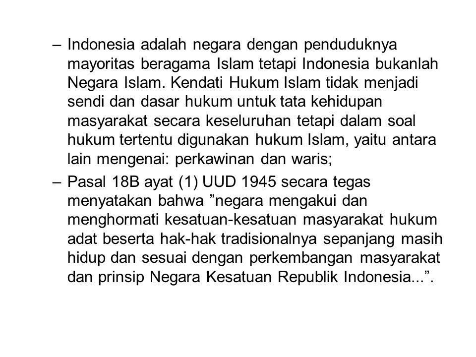 –Indonesia adalah negara dengan penduduknya mayoritas beragama Islam tetapi Indonesia bukanlah Negara Islam. Kendati Hukum Islam tidak menjadi sendi d