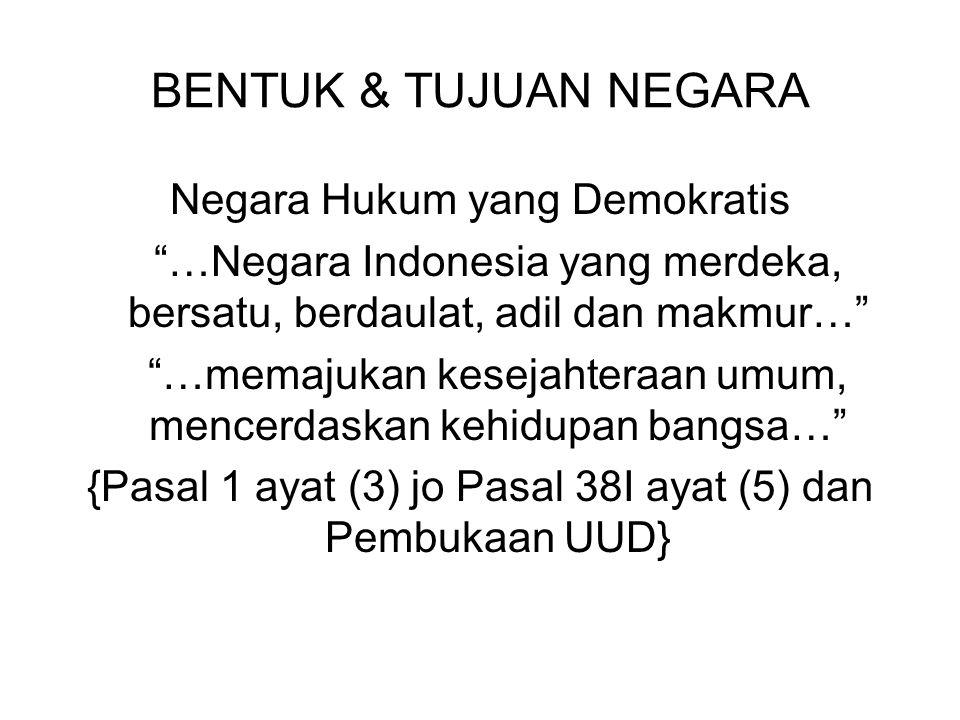 "BENTUK & TUJUAN NEGARA Negara Hukum yang Demokratis ""…Negara Indonesia yang merdeka, bersatu, berdaulat, adil dan makmur…"" ""…memajukan kesejahteraan u"