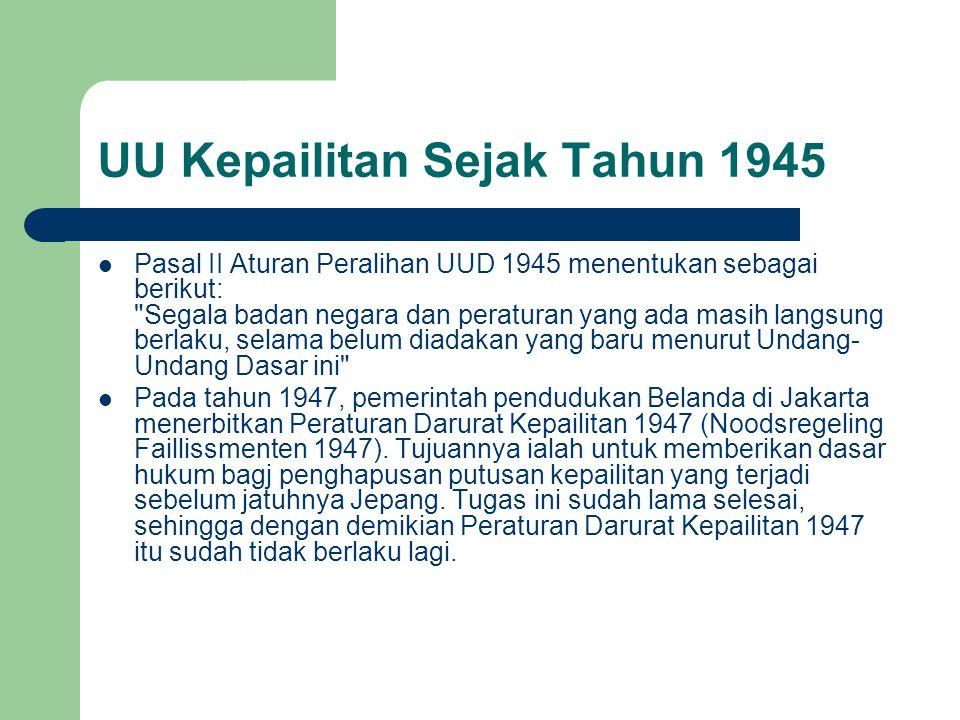 UU Kepailitan Sejak Tahun 1945 Pasal II Aturan Peralihan UUD 1945 menentukan sebagai berikut: