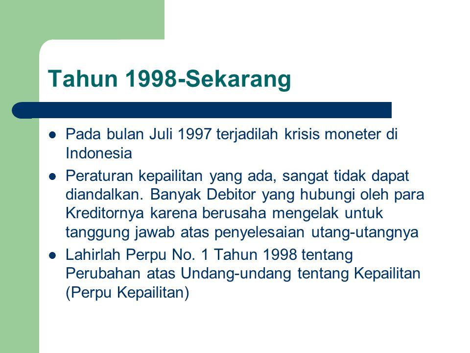 Tahun 1998-Sekarang Pada bulan Juli 1997 terjadilah krisis moneter di Indonesia Peraturan kepailitan yang ada, sangat tidak dapat diandalkan. Banyak D