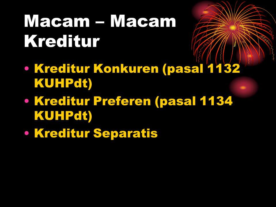 Macam – Macam Kreditur Kreditur Konkuren (pasal 1132 KUHPdt) Kreditur Preferen (pasal 1134 KUHPdt) Kreditur Separatis