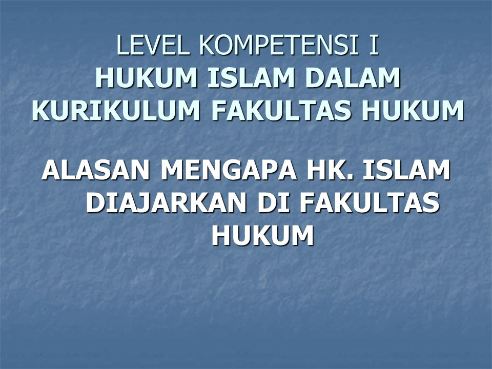 LEVEL KOMPETENSI I HUKUM ISLAM DALAM KURIKULUM FAKULTAS HUKUM ALASAN MENGAPA HK.