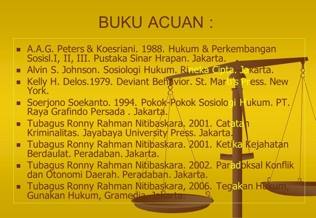 BUKU ACUAN : A.A.G. Peters & Koesriani. 1988. Hukum & Perkembangan Sosisl.I, II, III. Pustaka Sinar Hrapan. Jakarta. Alvin S. Johnson. Sosiologi Hukum