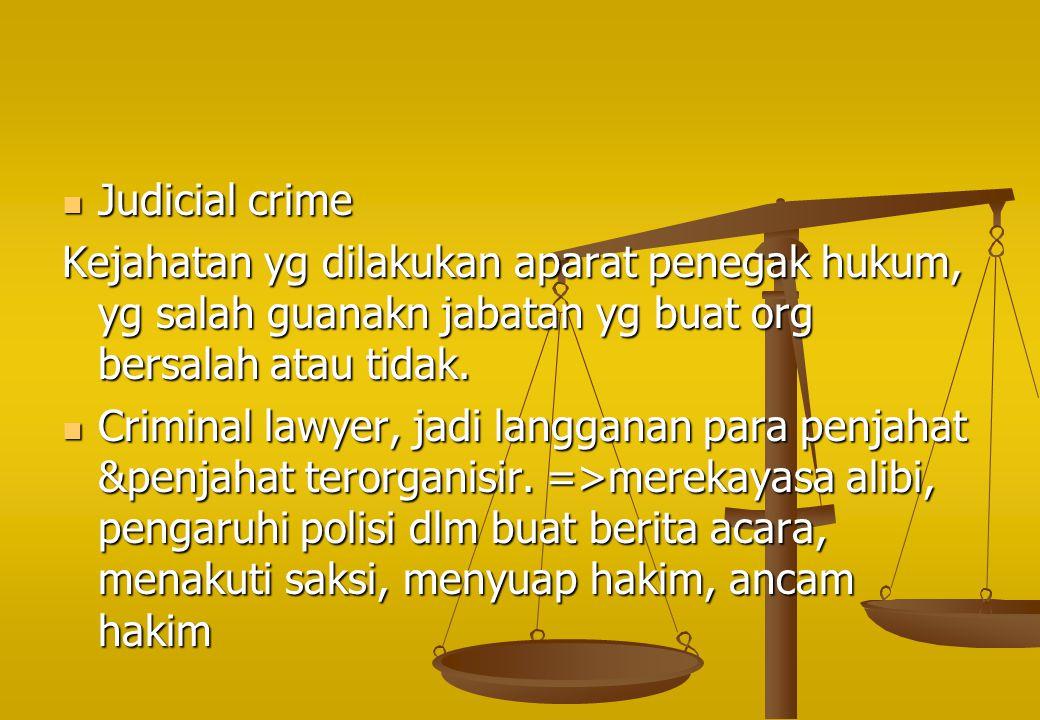 Judicial crime Judicial crime Kejahatan yg dilakukan aparat penegak hukum, yg salah guanakn jabatan yg buat org bersalah atau tidak. Criminal lawyer,