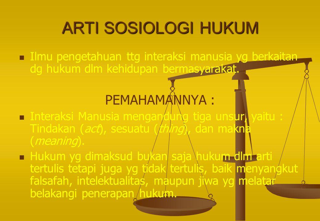 ARTI SOSIOLOGI HUKUM Ilmu pengetahuan ttg interaksi manusia yg berkaitan dg hukum dlm kehidupan bermasyarakat. PEMAHAMANNYA : Interaksi Manusia mengan