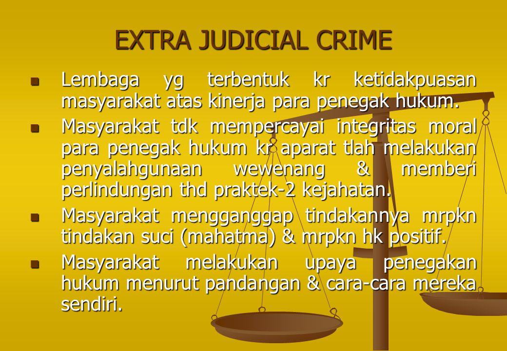 EXTRA JUDICIAL CRIME Lembaga yg terbentuk kr ketidakpuasan masyarakat atas kinerja para penegak hukum. Lembaga yg terbentuk kr ketidakpuasan masyaraka