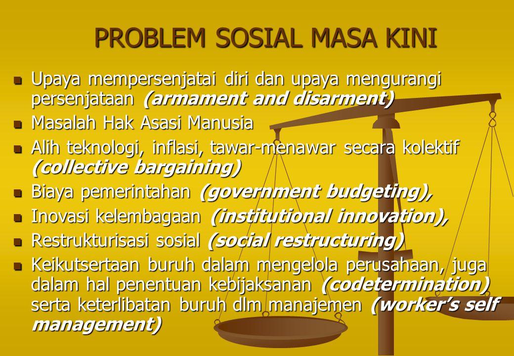 PROBLEM SOSIAL MASA KINI Upaya mempersenjatai diri dan upaya mengurangi persenjataan (armament and disarment) Upaya mempersenjatai diri dan upaya meng