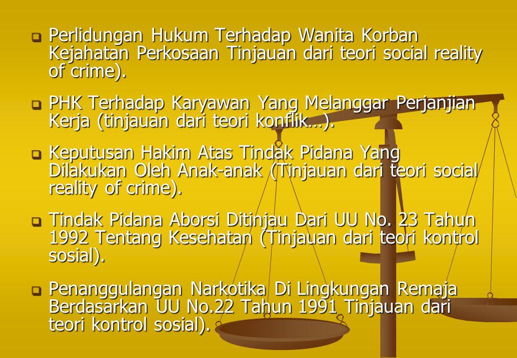  Perlidungan Hukum Terhadap Wanita Korban Kejahatan Perkosaan Tinjauan dari teori social reality of crime).  PHK Terhadap Karyawan Yang Melanggar Pe