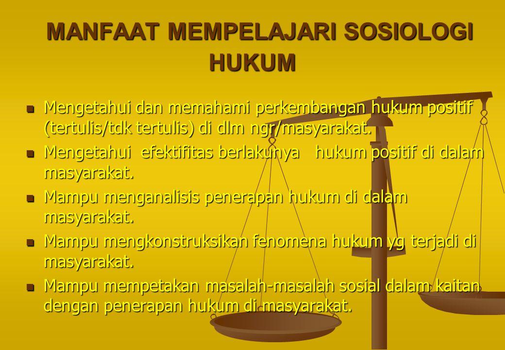 MANFAAT MEMPELAJARI SOSIOLOGI HUKUM Mengetahui dan memahami perkembangan hukum positif (tertulis/tdk tertulis) di dlm ngr/masyarakat. Mengetahui efekt