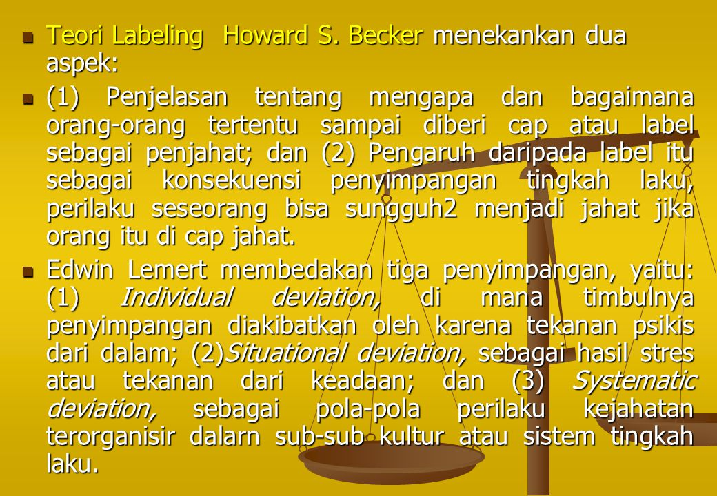 Teori Labeling Howard S. Becker menekankan dua aspek: Teori Labeling Howard S. Becker menekankan dua aspek: (1) Penjelasan tentang mengapa dan bagaima