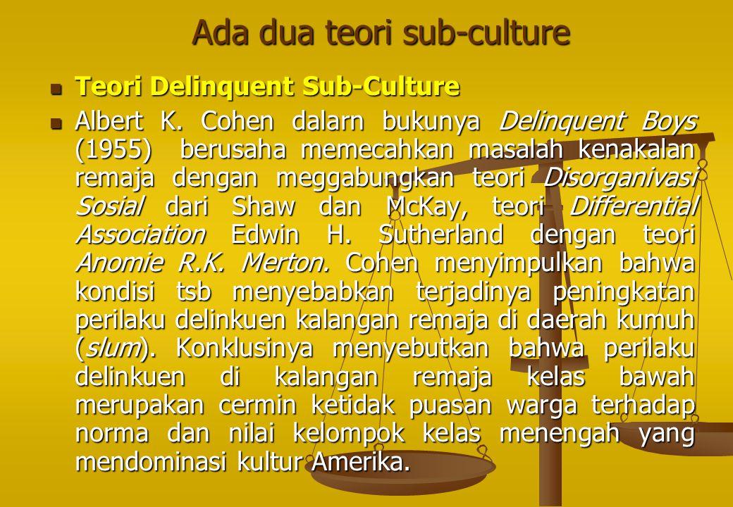 Ada dua teori sub-culture Ada dua teori sub-culture Teori Delinquent Sub ‑ Culture Teori Delinquent Sub ‑ Culture Albert K. Cohen dalarn bukunya Delin