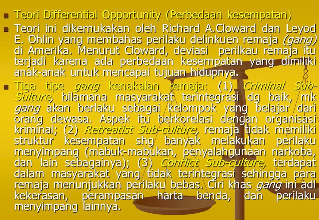 Teori Differential Opportunity (Perbedaan kesempatan) Teori Differential Opportunity (Perbedaan kesempatan) Teori ini dikernukakan oleh Richard A.Clow
