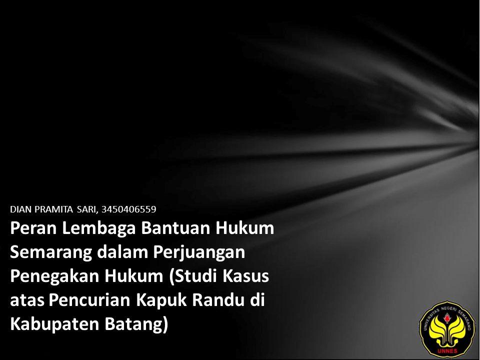 DIAN PRAMITA SARI, 3450406559 Peran Lembaga Bantuan Hukum Semarang dalam Perjuangan Penegakan Hukum (Studi Kasus atas Pencurian Kapuk Randu di Kabupaten Batang)