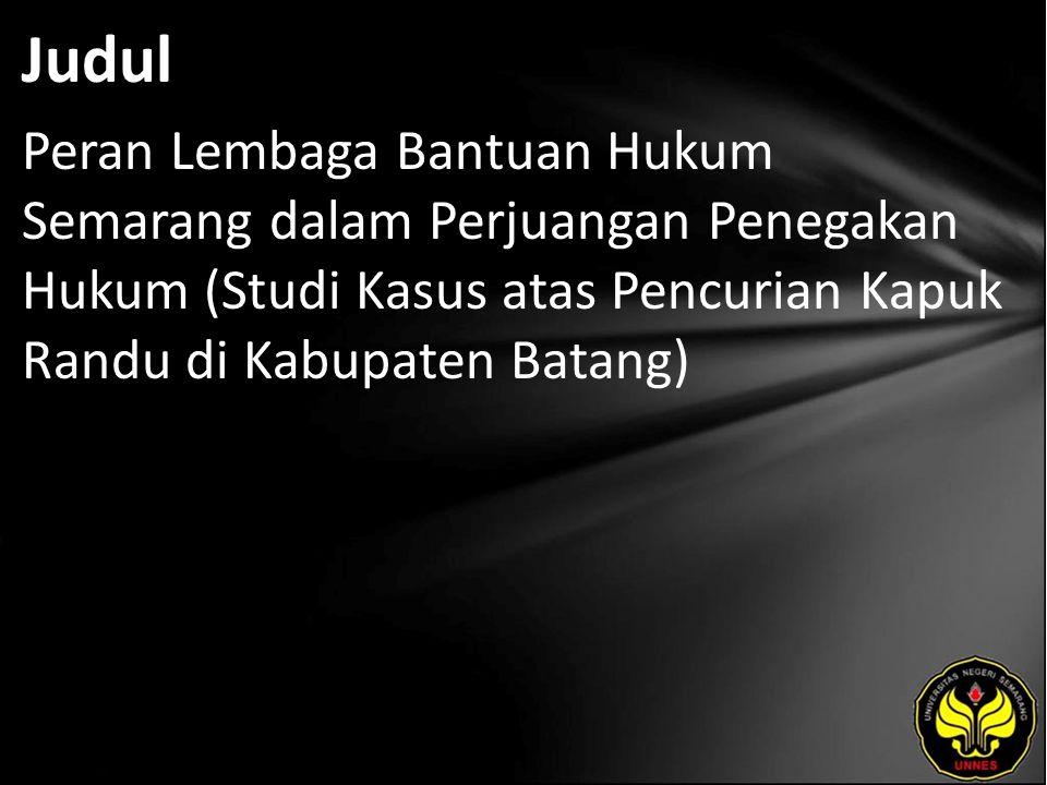 Judul Peran Lembaga Bantuan Hukum Semarang dalam Perjuangan Penegakan Hukum (Studi Kasus atas Pencurian Kapuk Randu di Kabupaten Batang)