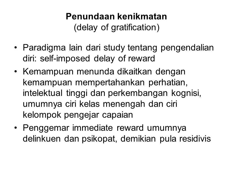 Penundaan kenikmatan (delay of gratification) Paradigma lain dari study tentang pengendalian diri: self-imposed delay of reward Kemampuan menunda dika