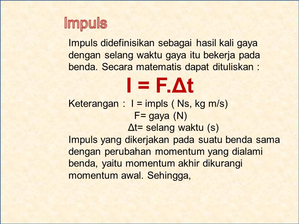 Impuls didefinisikan sebagai hasil kali gaya dengan selang waktu gaya itu bekerja pada benda.