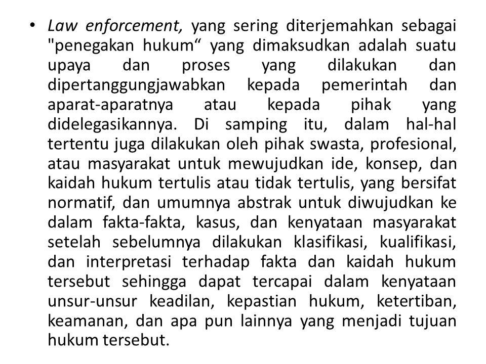 Ada yang mengatakan bahwa penegakan hukum adalah suatu mitos .